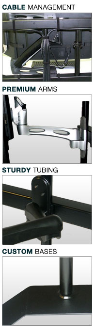 Our Features Include: integrated cable management, sturdy monitor stand tubing, premium monitor arms, custom monitor stand bases